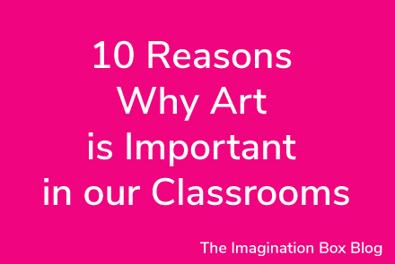 10 Reasons Why Art is Important in our Classrooms